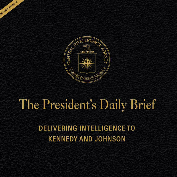 President s Daily Brief Delivering Intelligence to Kennedy and Johnson Image
